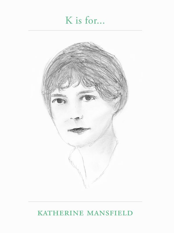 K is for Katherine MansfieldKatherine Mansfield was born into a British colonial family New Zealand in 1888. Although she died young, at the age of 34, she managed to secure her name as one of the most avant-garde writers of the time. Her work has for many years been seen as a model of the specifically modern short story in English and of the changes in literary focus it represents. She focused on short stories mostly and her compressed fiction was very highly regarded in literary circles…