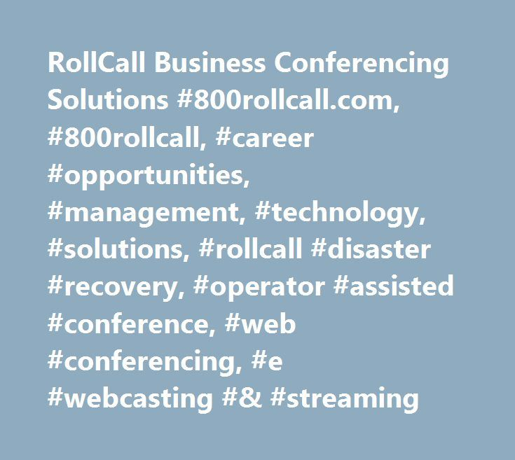 RollCall Business Conferencing Solutions #800rollcall.com, #800rollcall, #career #opportunities, #management, #technology, #solutions, #rollcall #disaster #recovery, #operator #assisted #conference, #web #conferencing, #e #webcasting #& #streaming http://kenya.remmont.com/rollcall-business-conferencing-solutions-800rollcall-com-800rollcall-career-opportunities-management-technology-solutions-rollcall-disaster-recovery-operator-assisted-conference/  # www.800rollcall.com Argomenti: Career…