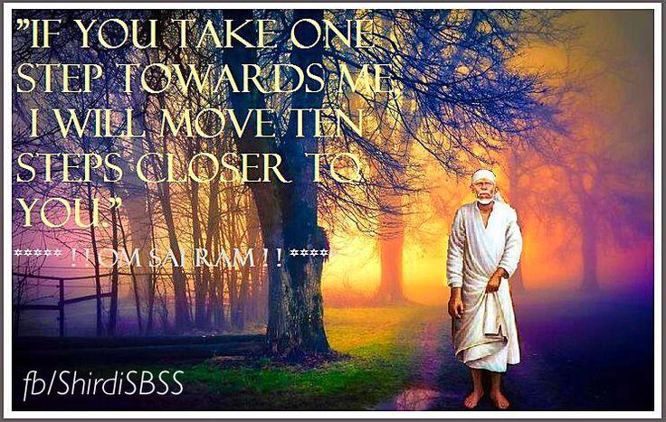 """If you take one step towards me, I will move ten steps nearer to you.""   ❤️ॐOM SAI RAMॐ❤️  #sairam #shirdi #saibaba #saideva  Please share; FB: www.fb.com/ShirdiSBSS Twitter: https://twitter.com/shirdisbss Blog: http://ssbshraddhasaburi.blogspot.com  G+: https://plus.google.com/100079055901849941375/posts Pinterest: www.pinterest.com/shirdisaibaba"