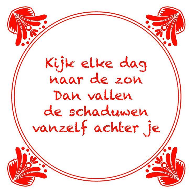 Vandaag een spreuk voor iedereen die een wijze raad kan gebruiken! Tag hem eens. http://www.tegeltjeswijsheid.nl/kijk-elke-dag-naar-de-zon.html Geef eens een leuke, wijze of grappige spreuk cadeau. Het tegeltje van de da is altijd in de aanbieding.