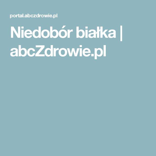 Niedobór białka | abcZdrowie.pl
