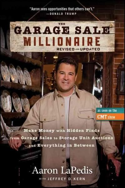 The Garage Sale Millionaire: Make Money with Hidden Finds from Garage Sales to Storage Unit Auctions and Everythi...
