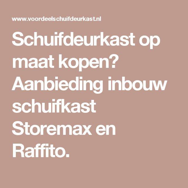 Schuifdeurkast op maat kopen? Aanbieding inbouw schuifkast Storemax en Raffito.