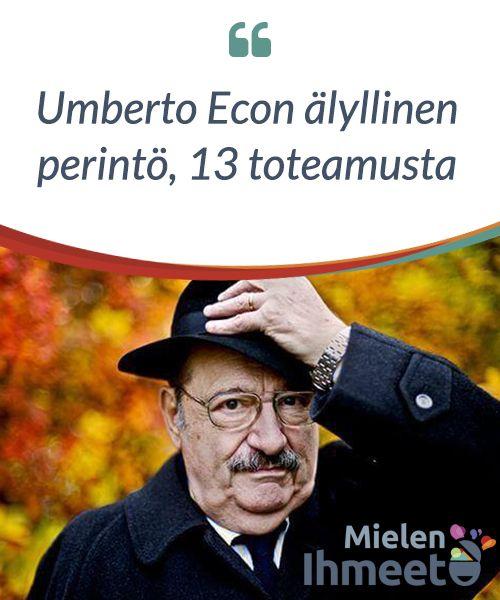 #Umberto Econ älyllinen perintö, 13 toteamusta  Mahtava italialainen kirjailija ja filosofi, Umberto Eco, #poistui keskuudestamme alkuvuodesta 2016. #Ajatuksissaan ja tunnistettavassa tyylissään tämä ihmeellinen mieli jätti valtavan tunteellisen ja älyllisen perinnön, niin #aikalaisille #seuraajilleen kuin niille, jotka yhdistävät ajattelunsa hänen kanssaan tulevaisuudessa.