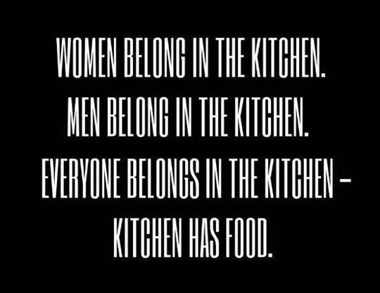 We all belong in the kitchen...