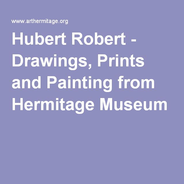 Hubert Robert - Drawings, Prints and Painting from Hermitage Museum