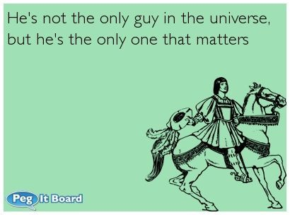 Relationships ecard: He's not the only guy in the universe, but he's the only one that matters - Peg It Board on imgfave