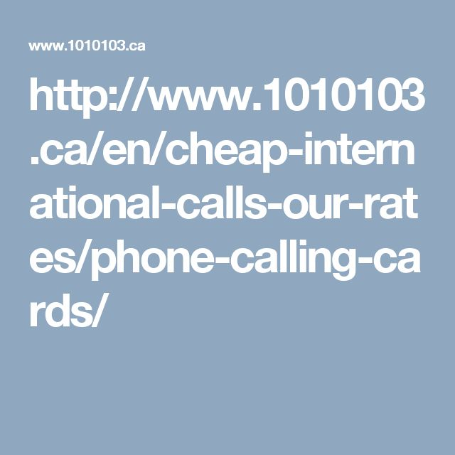 http://www.1010103.ca/en/cheap-international-calls-our-rates/phone-calling-cards/