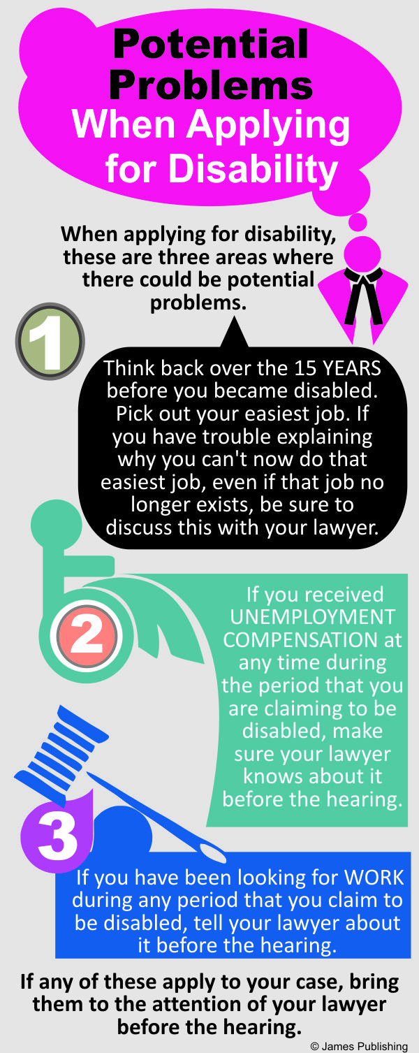 "***Potential problems When Applying for Disability ***""As you apply for Social Security disability benefits, your lawyer will inform you about three main areas that may spell potential troubles. http://www.markjberkowitz.com/ Enjoy!"""
