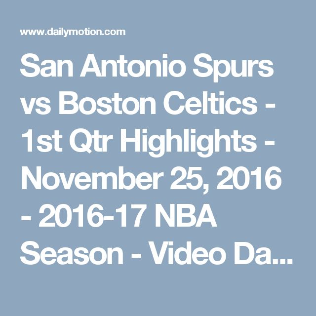 San Antonio Spurs vs Boston Celtics - 1st Qtr Highlights - November 25, 2016 - 2016-17 NBA Season - Video Dailymotion