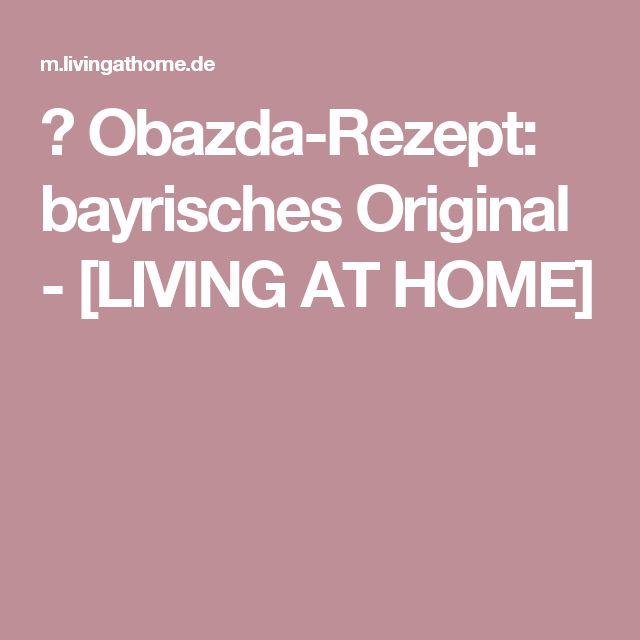 obazda rezept bayrisches original living at home cibo pinterest rezept obazda feiern. Black Bedroom Furniture Sets. Home Design Ideas