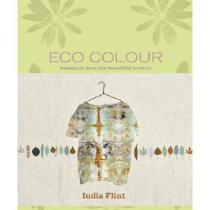 """""""Eco Colour: Botanical Dyes for Beautiful Textiles"""" by India Flint: Worth Reading, Eco Dyes, Book Worth, Natural Dyeing, Botanical Dyes, Natural Dyes, Beautiful Textiles, Eco Colour, India Flint"""