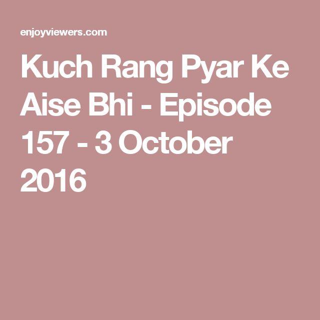 Kuch Rang Pyar Ke Aise Bhi - Episode 157 - 3 October 2016