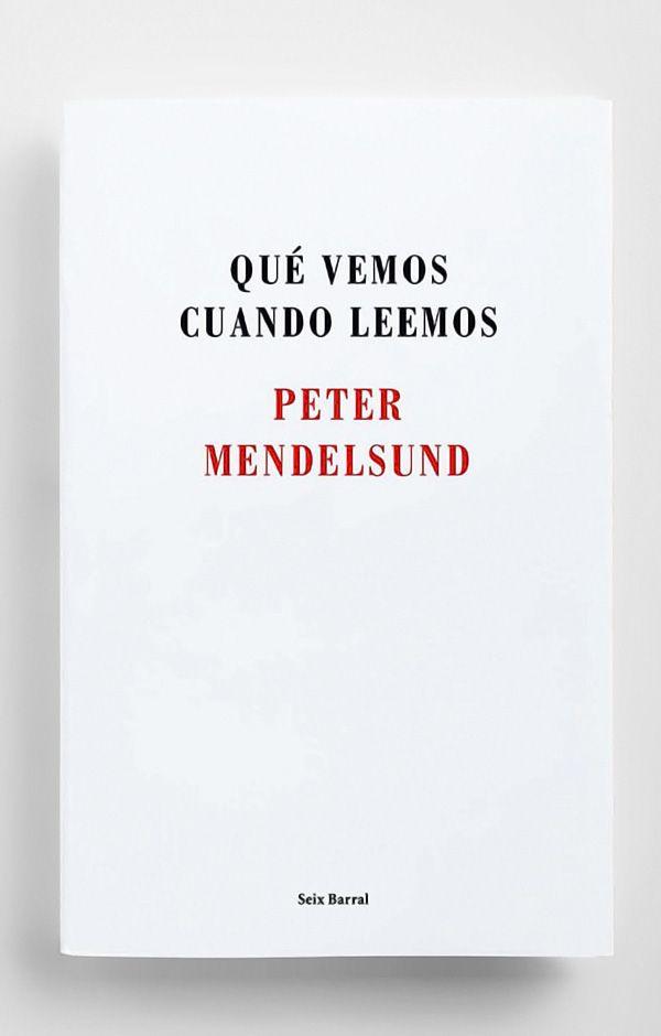 """""""QUE VEMOS CUANDO LEEMOS"""". PETER MENDELSUND. 2015."""