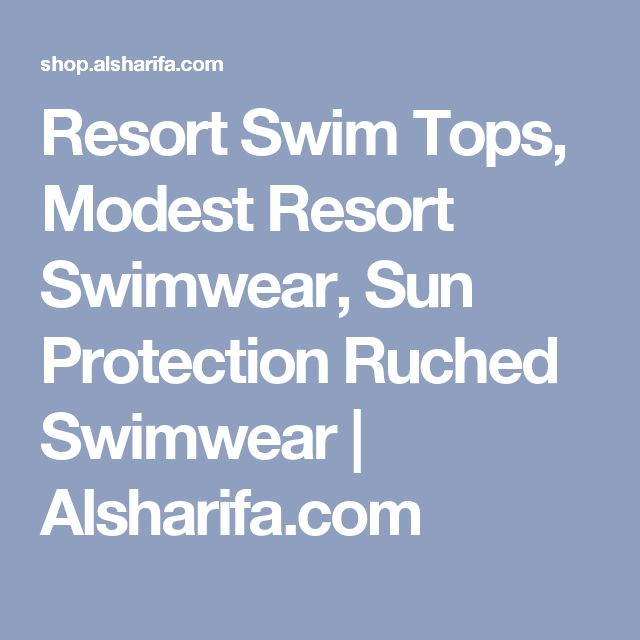 Resort Swim Tops, Modest Resort Swimwear, Sun Protection Ruched Swimwear | Alsharifa.com