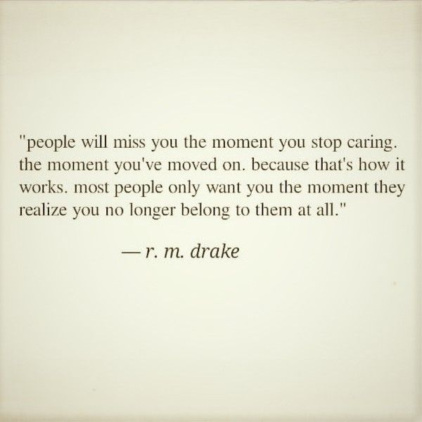 People Will Miss You The Moment You Stop Caring R M Drake Stop Caring In This Moment Words