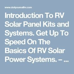 Introduction To RV Solar Panel Kits and Systems. Get Up To Speed On The Basics Of RV Solar Power Systems. – RV Mods – RV Guides – RV Tips | DoItYourselfRV