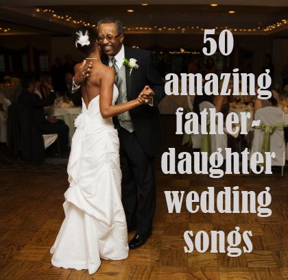 50 Amazing Father Daughter Wedding Dance Songs
