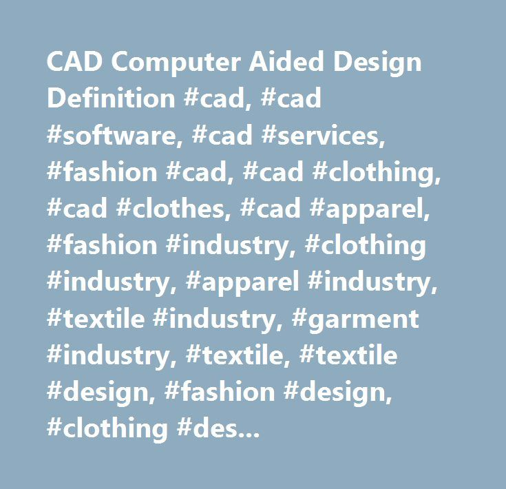 CAD Computer Aided Design Definition #cad, #cad #software, #cad #services, #fashion #cad, #cad #clothing, #cad #clothes, #cad #apparel, #fashion #industry, #clothing #industry, #apparel #industry, #textile #industry, #garment #industry, #textile, #textile #design, #fashion #design, #clothing #designer, #apparel #technology, #apparel #software, #cad #software #development…