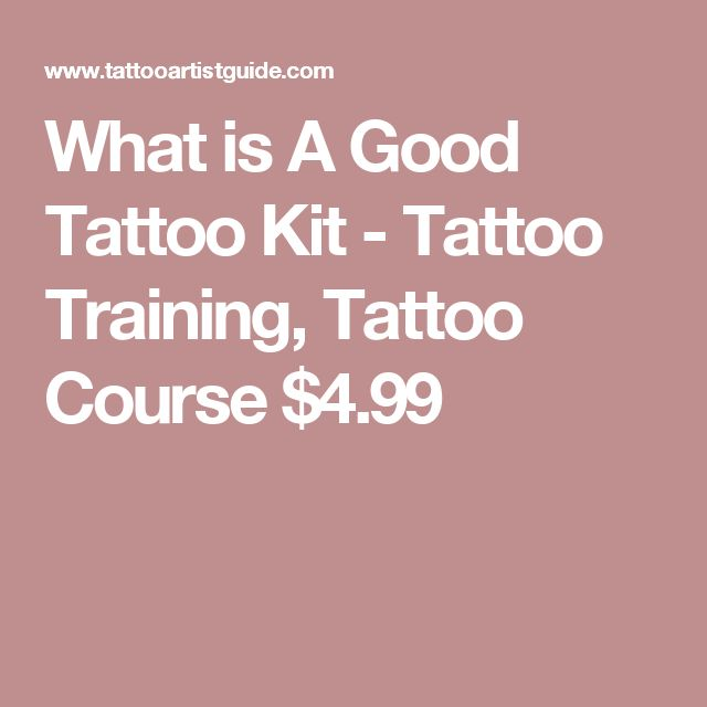 What is A Good Tattoo Kit - Tattoo Training, Tattoo Course $4.99