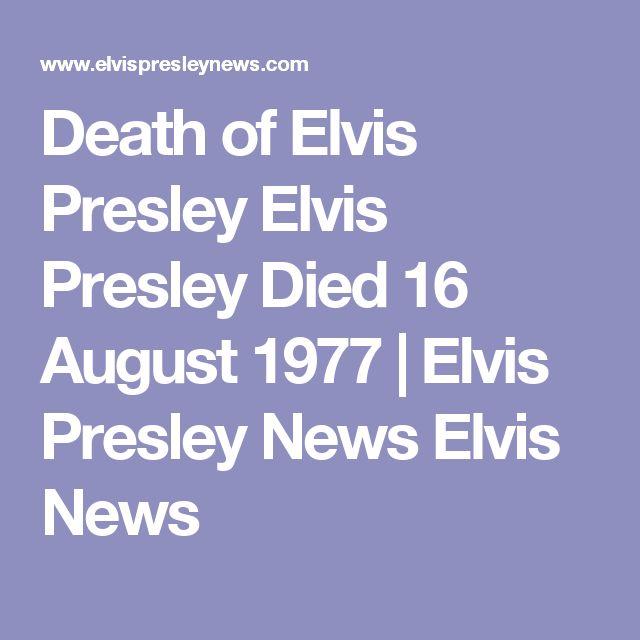 Death of Elvis Presley Elvis Presley Died 16 August 1977   Elvis Presley News Elvis News