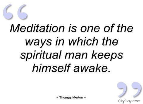 Life Quotes And Words To Live By : thomas merton on meditation { or contemplative prayer }