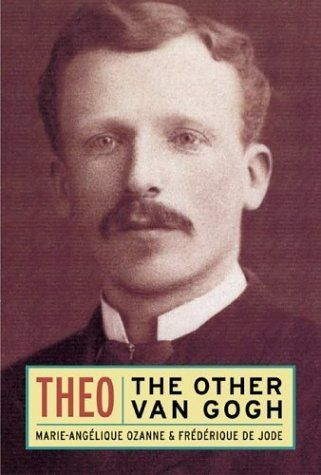 Theo: The Other Van Gogh by Marie-Angelique Ozanne.