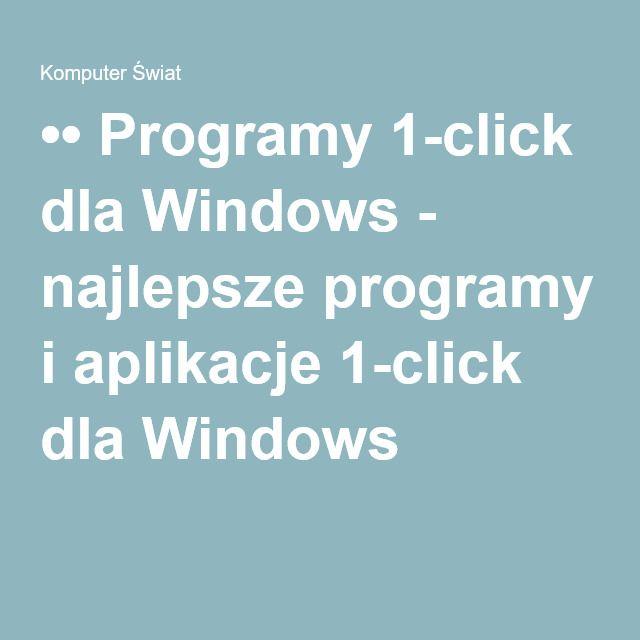 •• Programy 1-click dla Windows - najlepsze programy i aplikacje 1-click dla Windows