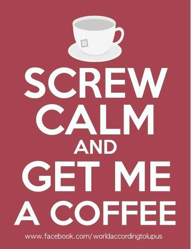 Screw calm and get me a coffee. #coffee #quotes with @Nancy Usher Burgoyne Lovers Magazine