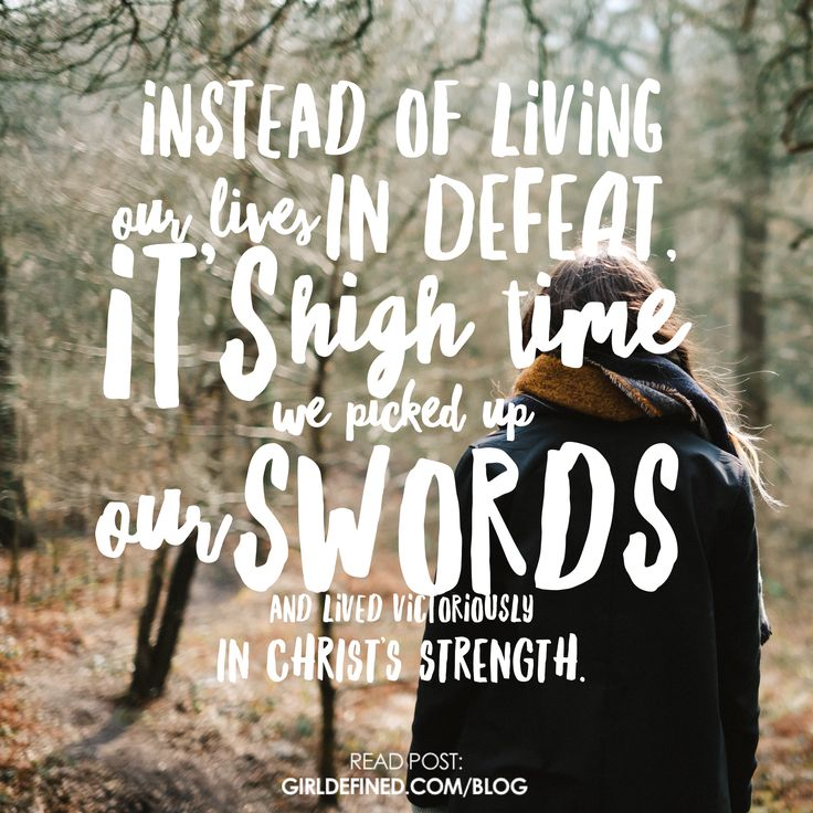 """Instead of living our lives in defeat, it's high time we picked up our Swords and lived victoriously in Christ's strength."" -GirlDefined.com"