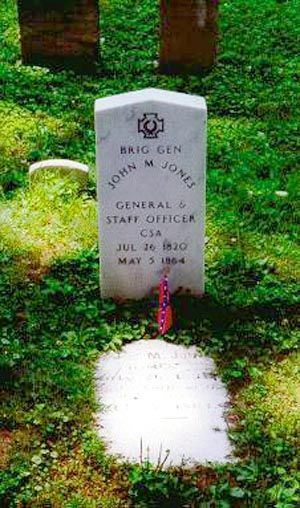 John M. Jones - Civil War Confederate Brigadier General. He was appointed a Colonel in the Army of Northern Virginia in 1862 and participated in the Shenandoah Valley Campaign. In 1863, he was promoted Brigadier General and at the Battle of Gettysburg, he suffered a severe wound to his head that put him out of action. He returned to service in the early days of the Overland Campaign of 1864 and was killed in action at the Battle of Wilderness while attempting to rally his wavering men.