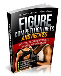 Figure Competition Diets & Recipes By Karen Sessions – Figure Coach #fitnessdietcompetition