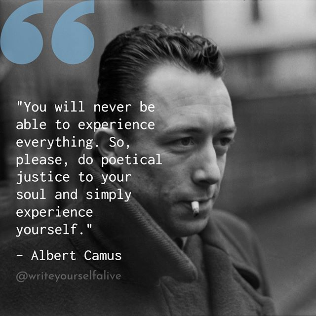 Writeyourselfalive You Will Never Be Able To Experience Everything So Please Do Poetical Justice To Your Soul A Camus Quotes Pretty Words Philosophy Quotes