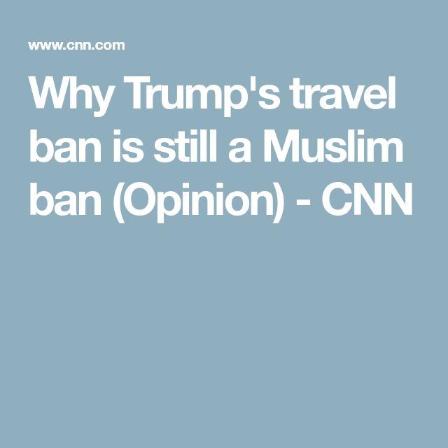 Why Trump's travel ban is still a Muslim ban (Opinion) - CNN