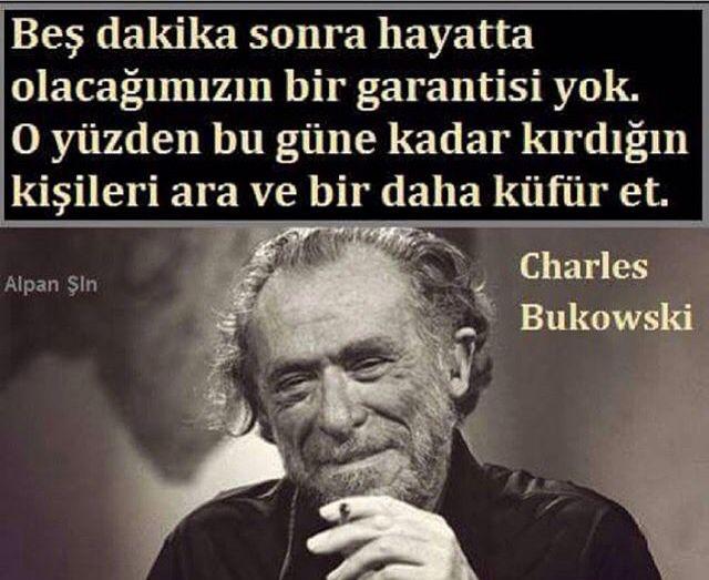 Beş dakika sonra hayatta olacağımızın bir garantisi yok. O yüzden bu güne kadar kırdığın kişileri ara ve bir daha küfür et. - Charles Bukowski #sözler #anlamlısözler #güzelsözler #manalısözler #özlüsözler #alıntı #alıntılar #alıntıdır #alıntısözler