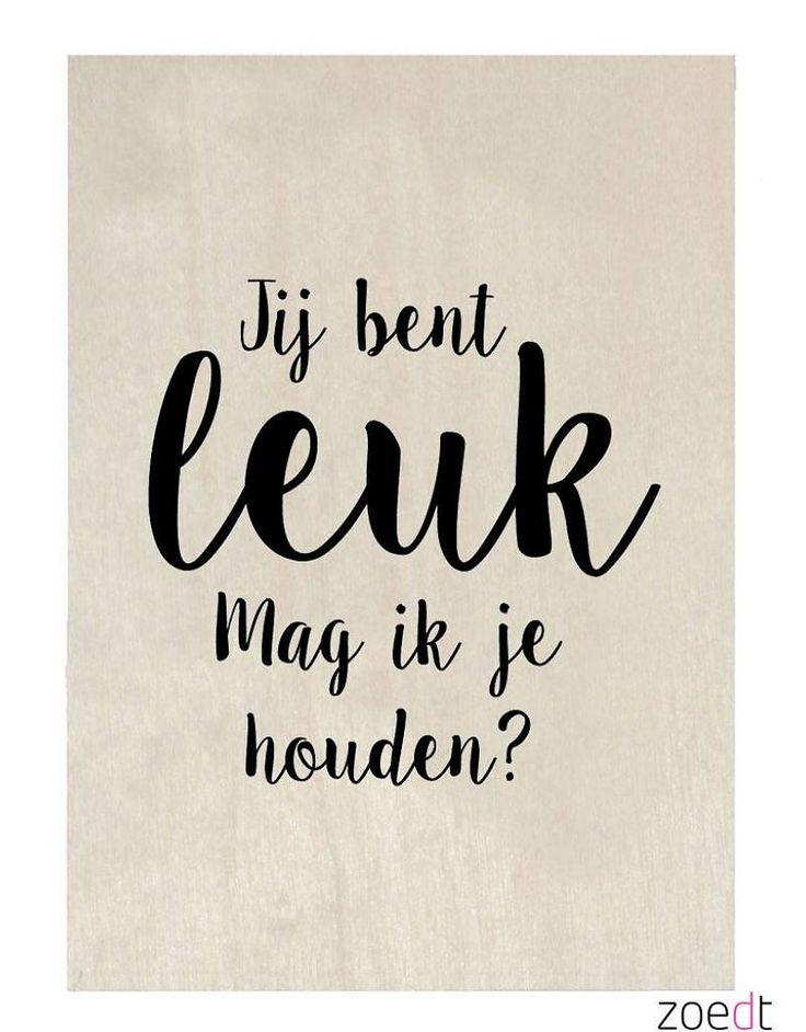 Jij bent leuk, mag ik je houden? Dutch quotes. Love, liefde.