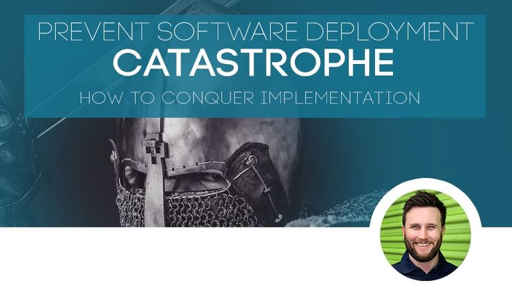 Prevent Software Deployment Catastrophe: How To Conquer Implementation