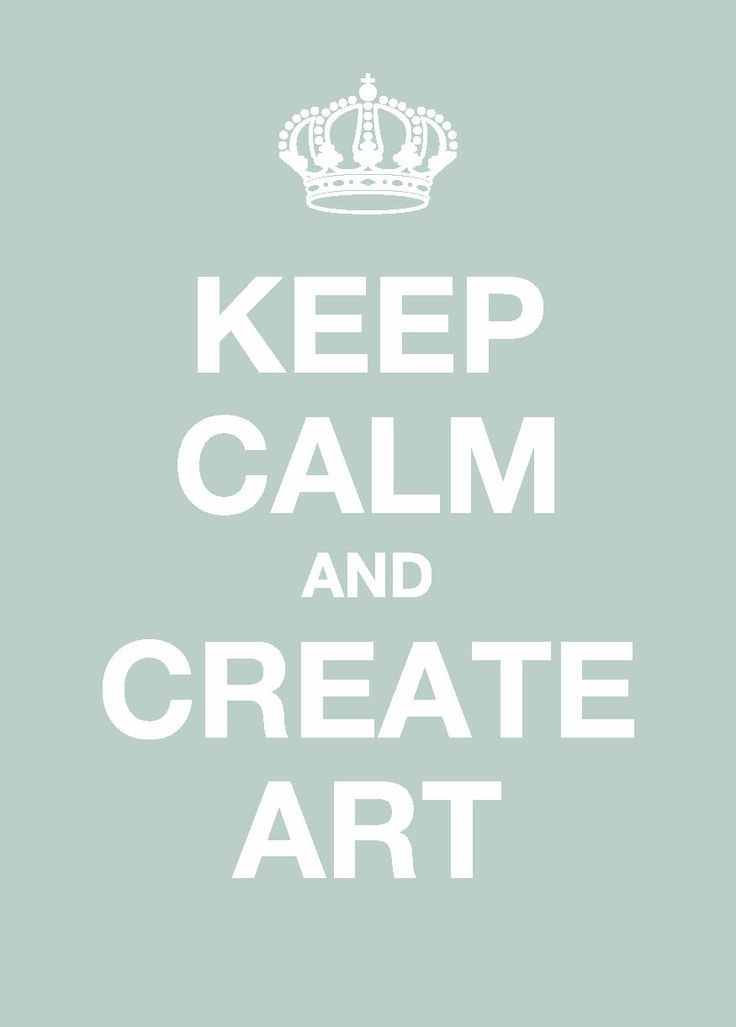 Keep calm and create art!  What a wonderful idea, mix this with color therapy theories and you got yourself an artist in the making!  When all else fails ~ Draw, Paint, Color, Knit, Crochet, Create!