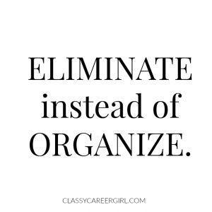 Eliminate instead of organise. > Minimalism