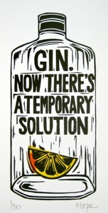 """""""Gin: now there's a temporary solution"""" - linocut (http://www.thiscostabomb.com/ipage/Quotes_Linocuts.html found via domesticsluttery)"""