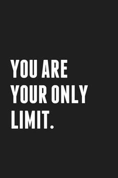 """""""Você é seu único limite."""""""