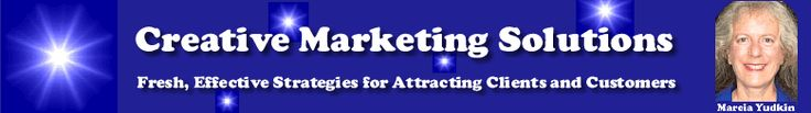Creative Marketing Solutions: Fresh, Effective Strategies for Attracting Clients and Customers from Marcia Yudkin