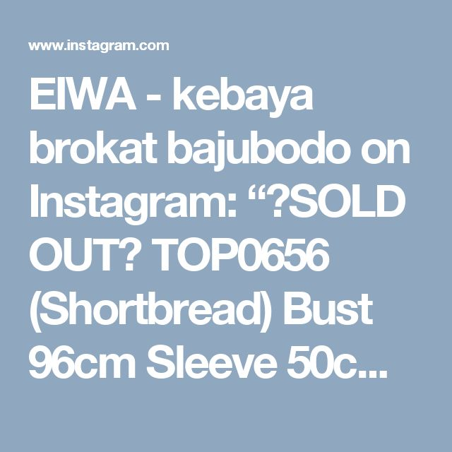 """EIWA - kebaya brokat bajubodo on Instagram: """"🚫SOLD OUT🚫 TOP0656 (Shortbread) Bust 96cm Sleeve 50cm Length 67/84cm fully lined For more details and price please contact us :) LINE :…"""" • Instagram"""
