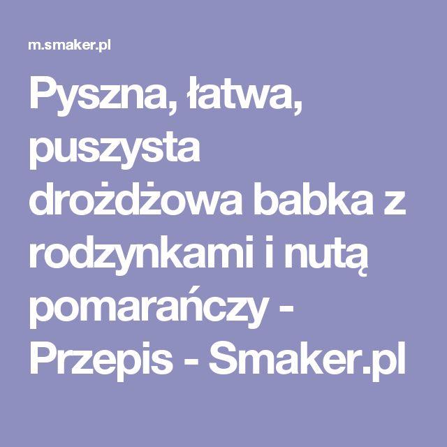 Pyszna, łatwa, puszysta drożdżowa babka z rodzynkami i nutą pomarańczy - Przepis - Smaker.pl