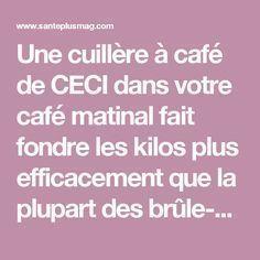 Une cuillère à café de CECI dans votre café matinal fait fondre les kilos plus efficacement que la plupart des brûle-graisse