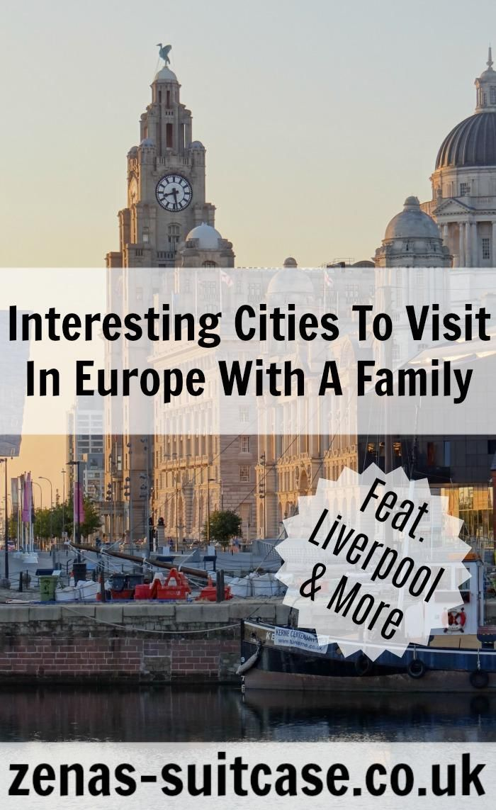 Interesting Cities To Visit In Europe With A Family Including Liverpool   City destinations in UK & Europe that are fun for families  