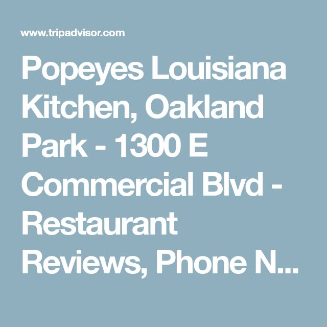 Popeyes Louisiana Kitchen, Oakland Park - 1300 E Commercial Blvd - Restaurant Reviews, Phone Number & Photos - TripAdvisor