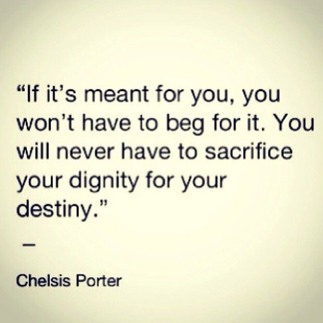 This makes sense... Dignity vs Worthlessess.   And all too often, I'm feeling so not worth it.  Tired of begging. Time for change in perspective!