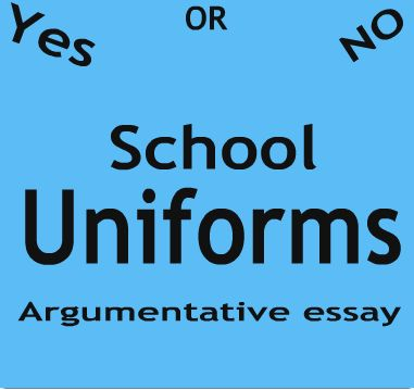 Should students wear school uniforms argumentative essay