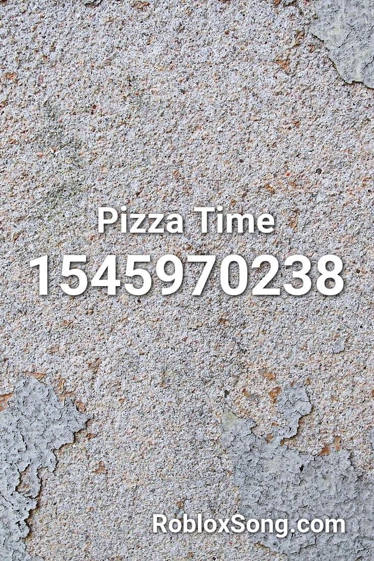 Pizza Time Roblox Id Roblox Music Codes In 2020 Roblox Best